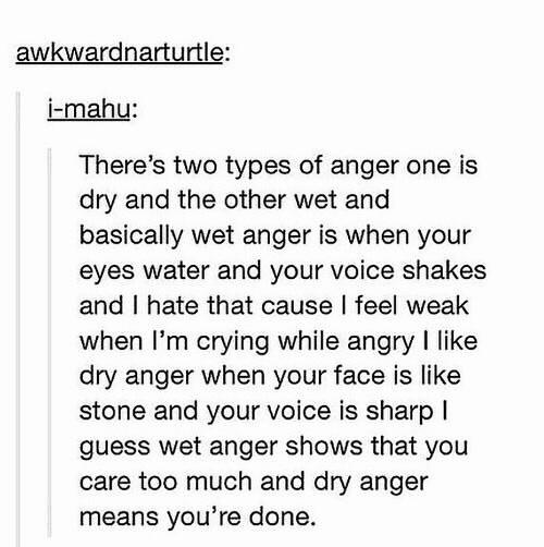 Wet anger vs dry anger